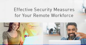 Offer on Effective Security Measures for your Remote Workforce