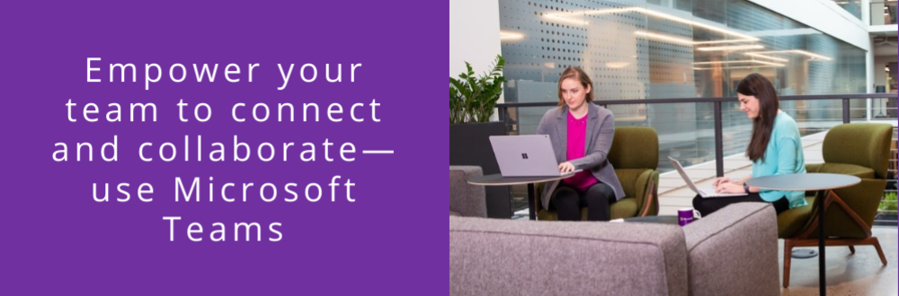 Empower your team to connect and collaborate using Microsoft Teams